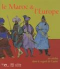 Paul Dahan et Sylvie Lausberg - Le Maroc et L'Europe - Six siècles dans le regard de l'autre.