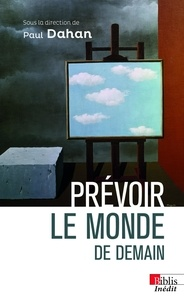 Paul Dahan - Prévoir le monde de demain.