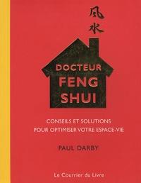 Docteur Feng Shui- Conseils et solutions pour optimiser votre espace-vie - Paul Darby |