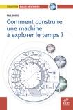 Paul Davies - Comment construire une machine à explorer le temps ?.