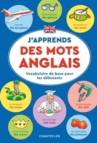 Paul De Becker et Anita Engelen - J'apprends des mots anglais - Vocabulaire de base pour les débutants.