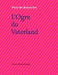 Paul de Brancion - L'Ogre du Vaterland.