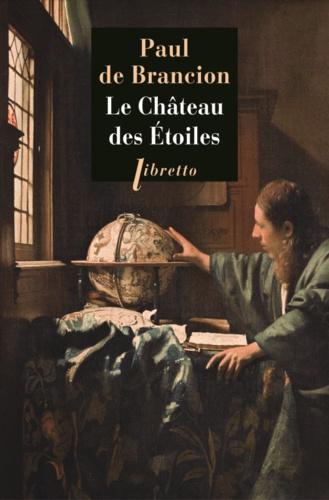 Paul de Brancion - Le château des étoiles - Etrange histoire de Tycho Brahé, astronome et grand seigneur.
