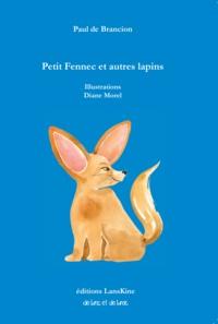 Paul de Brancion et Diane Morel - Petit fennec et autres lapins.