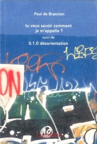 Paul de Brancion - Tu veux savoir comment je m'appelle - Suivi de 0.1.0 désorientation.