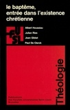Paul deClerck et Jean Giblet - Le baptême, entrée dans l'existence chrétienne.