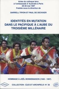 Paul de Decker et Darrell Tryon - Identités en mutation dans le Pacifique à l'aube du troisième millénaire. - Hommage à Joël Bonnemaison, 1940-1997, Colloque tenu à l'ambassde d'Australie, Paris, 29 et 30 mai 1997.