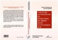 Paul de Deckker et  Collectif - Coutume autochtone et évolution du droit dans le Pacifique Sud - Actes du colloque universitaire international, [Nouméa, 12-13 juillet 1994].