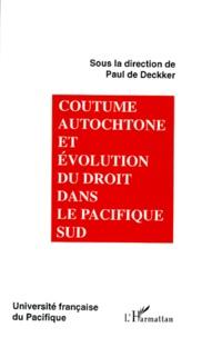 Paul de Deckker et  Collectif - Coutume autochtone et évolution du droit dans le Pacifique Sud - Actes du colloque universitaire international, [Nouméa, 12-13 juillet 1994.