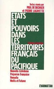 Paul De Deckker et Pierre Lagayette - Etats et pouvoirs dans les territoires français du Pacifique - Nouvelle-Calédonie, Polynésie française, Vanuatu, Wallis et Futuna - Schémas d'évolution.