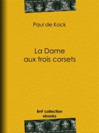 Paul de Kock - La Dame aux trois corsets.