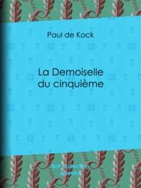 Paul de Kock - La Demoiselle du cinquième.
