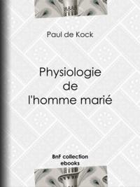 Paul de Kock et Louis Marckl - Physiologie de l'homme marié.