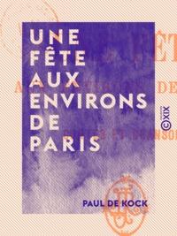 Paul de Kock - Une fête aux environs de Paris - Et contes et chansons - Œuvres choisies de Paul de Kock.