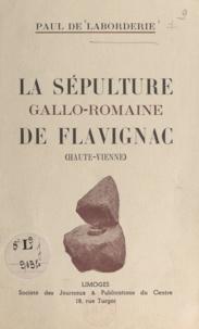 Paul de Laborderie - La sépulture gallo-romaine de Flavignac, Haute-Vienne.