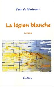 Paul de Maricourt - La légion blanche.