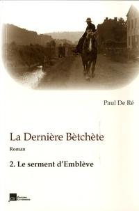 Paul De Ré - La dernière Bètchète - Volume 2, le serment d'Emblève.