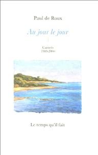 Paul de Roux - Au jour le jour, 4 - Carnets 1989-2000.
