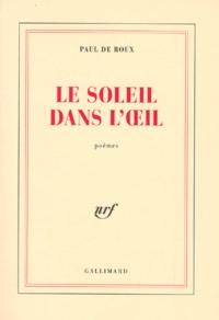 Paul de Roux - Le soleil dans l'oeil - Poèmes.