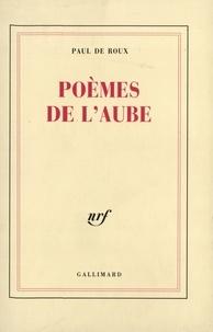 Paul de Roux - Poèmes de l'aube.