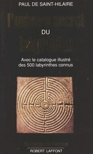 Paul de Saint-Hilaire - L'univers secret du labyrinthe.