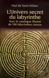 Paul de Saint-Hilaire - L'Univers secret du labyrinthe.