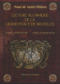 Paul de Saint-Hilaire - Lecture alchimique de la Grand-Place de Bruxelles où sont expliqués les enseignes d'après la Toyson d'Or de Salomon Trismosin.