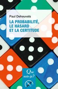 Paul Deheuvels - La probabilité, le hasard et la certitude.
