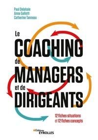 Paul Delahaie et Anna Gallotti - Le coaching de managers et de dirigeants - 12 fiches situations et 12 fiches concepts.