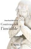 Paul Delatte - Contempler l'invisible.
