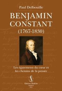 Paul Delbouille - Benjamin Constant (1767-1830) - Les égarements du coeur et les chemins de la pensée.