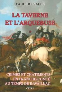 Paul Delsalle - Crimes et châtiments en Franche-Comté au temps de Ravaillac - Tome 1, La taverne et l'arquebuse.