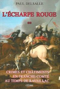 Paul Delsalle - Crimes et châtiments en Franche-Comté au temps de Ravaillac - Tome 2, L'écharpe rouge.