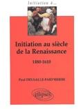 Paul Delsalle-Faid'herbe - Initiation au siècle de la Renaissance 1480-1610.