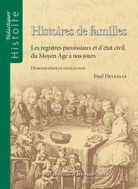 Paul Delsalle - Histoires de familles - Les registres paroissiaux et d'état civil, du Moyen Age à nos jours.