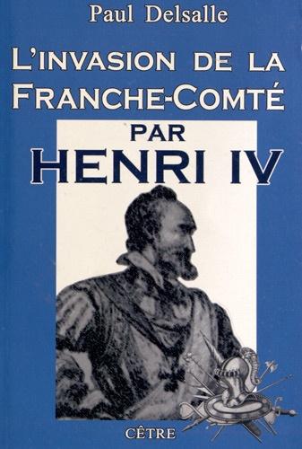 Paul Delsalle - L'invasion de la Franche-Comté par Henri IV.