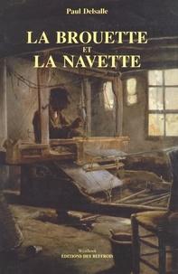 Paul Delsalle - La brouette et la navette - Tisserands, paysans et fabricants dans la région de Roubaix et de Tourcoing (Ferrain, Mélantois, Pévèle) : 1800-1848.