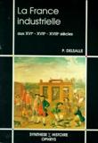 Paul Delsalle - La France industrielle aux XVIe, XVIIe, XVIIIe siècles.