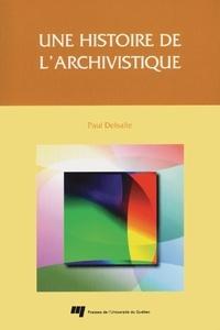 Paul Delsalle - Une histoire de l'archivisme.