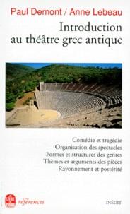 Paul Demont et Anne Lebeau - Introduction au théâtre grec antique.