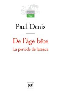 Paul Denis - De l'âge bête - La période de latence.