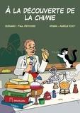 Paul Depovere et Aurélie Koot - A la découverte de la chimie.