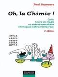 Paul Depovere - Oh, La chimie ! - 2ème édition - Quiz, tours de magie et autres anecdotes chimiques extraordinaires.