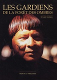 Paul Dequidt et Serge Guiraud - Les Gardiens de la forêt des ombres - Indiens d'Amazonie.