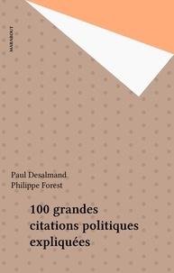 Paul Desalmand - 100 grandes citations politiques expliquées.