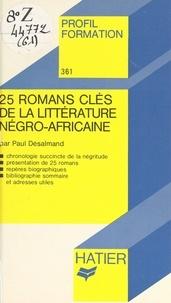 Paul Desalmand et Georges Décote - 25 romans clés de la littérature négro-africaine.