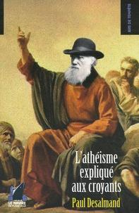 Paul Desalmand - L'athéisme expliqué aux croyants.