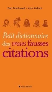 Paul Desalmand et Yves Stalloni - Petit dictionnaire des vraies fausses citations.