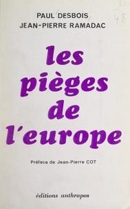 Paul Desbois et Jean-Pierre Ramadac - Les pièges de l'Europe.