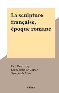 Paul Deschamps et Georges de Miré - La sculpture française, époque romane.